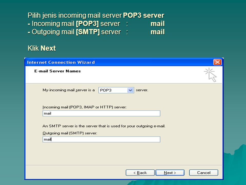 Pilih jenis incoming mail server POP3 server - Incoming mail [POP3] server : mail - Outgoing mail [SMTP] server : mail Klik Next